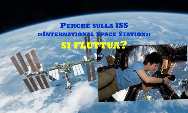 "PERCHE' SULLA ISS ""INTERNATIONAL SPACE STATIO"" SI FLUTTUA"